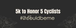 5K to Honor 5 Cyclists