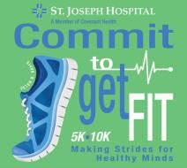 St. Joseph Hospital COMMIT TO GET FIT 5K Walk/Run and 10K Run