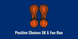 Positive Choices 5K & Fun Run