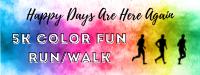 Happy Days Are Here Again 5K Color Fun Run/Walk