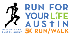 Run For Your Life Austin 5K Run/Walk Presented by Custom Sweat