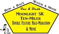 Vac & Dash Moonlight 5K - Ten-Miler - Double Feature Half-Marathon & Movie