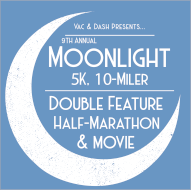 9th Annual Vac & Dash Moonlight 5K - Ten-Miler - Double Feature Half-Marathon & Movie