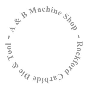 A & B Machine Shop / Rockford Carbide Die & Tool Ltd.