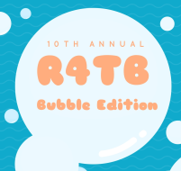 "10th Annual R4TB ""Bubble Edition"""