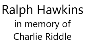 Ralph Hawkins (in memory of Charlie Riddle)