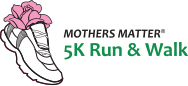 Lauren Rose Albert Foundation 8th Annual Mothers Matter 5K Run & Walk