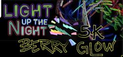 Berry Glow 5K Nite Run and Walk