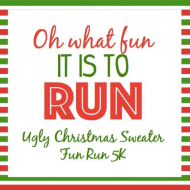Ugly Christmas Sweater Fun Run 5K