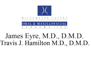 Willamette Valley Oral & Maxillofacial Surgery Inc. Dr. James Eyre & Dr. Travis Hamilton
