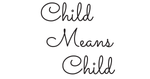 Child Means Child