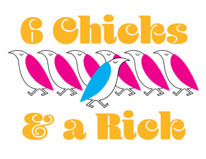 6 Chicks and a Rick