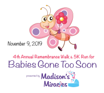 Madison's Miracles 4th Annual Remembrance Walk & 5K Run For Babies Gone Too Soon