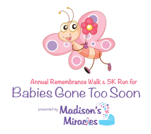 Madison's Miracles 5th Annual Remembrance Walk & 5K Run For Babies Gone Too Soon