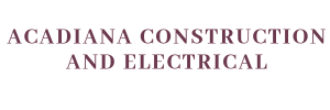 Acadiana Construction and Electrical