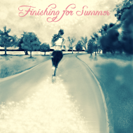 Finishing for Summer