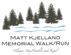 MATT KJELLAND MEMORIAL 5K RUN-WALK/5K WALK/ONE Mile+ FAMILY FUN WALK/1K KID'S FUN RUN