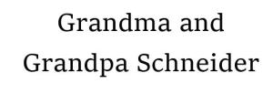 Grandma & Grandpa Schneider