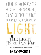 Be The Light 5K and 1 Mile Fun Run for Mental Health Awareness