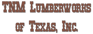TNM Lumberworks of Texas, Inc.
