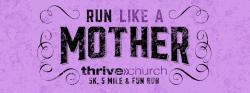 Run Like A Mother 5K, 5 Mile & Fun Run