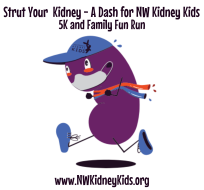 "Strut Your Kidney - a dash for NW Kidney Kids (Vamos a Caminar Con Orgullo Su Riñón - una carrera para ""NW Kidney Kids"" )"
