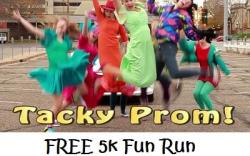 4th Annual Tacky Prom FREE 5K Fun Run - TAKE 2