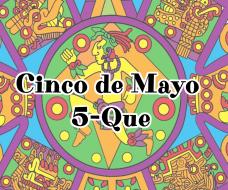 Cinco De Mayo 5-Que