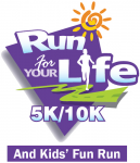 Run For Your Life 5K/10K & Kids' Fun Run