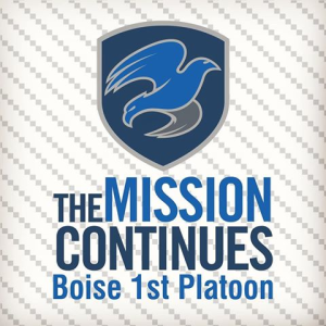 THE MISSION CONTINUES - BOISE 1ST PLATOON