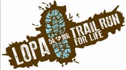 LOPA Trail Run for Life 5K - 10K - Fun Run