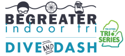 BE GREATER INDOOR TRI / DIVE and DASH