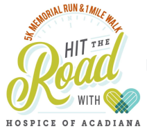Hit the Road with Hospice of Acadiana 5K Memorial Run/ 1 Mile Walk