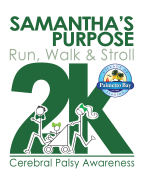 Samantha's Purpose Run, Walk & Stroll 2K for Cerebral Palsy Awareness