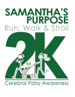Samantha's Purpose VIRTUAL Run, Walk & Stroll 2K for Cerebral Palsy Awareness