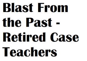 Blast From the Past - Retired Case Teachers