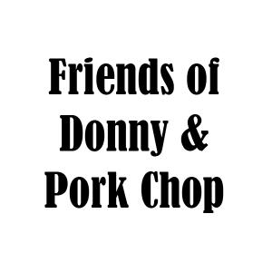 Friends of Donny & Pork Chop