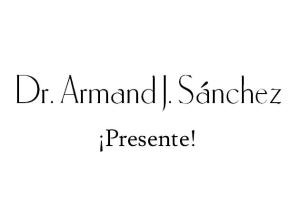 Dr. Armand J. Sánchez ¡Presente!