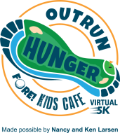 Outrun Hunger Fore Kids Cafe Virtual 5K made possible by Nancy and Ken Larsen