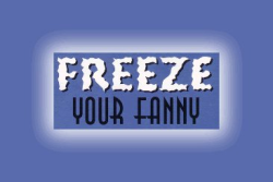 Freeze Your Fanny
