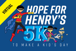 Hope for Henry 5K to Make a Kid's Day Goes Virtual!