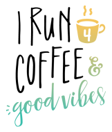 I Run 4 Coffee & Good Vibes!
