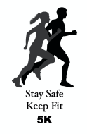 Stay Safe - Keep Fit 5K Walk/Run