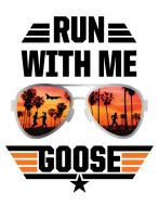Run With Me Goose!