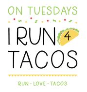I Run 4 Taco Tuesday!