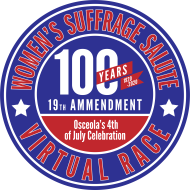 - Women's Suffrage Salute - Osceola's 4th of July Virtual 5k, 11.7 Cycle and 1 Mile Fun Run