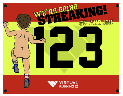 We're Going Streaking : Virtual 5K - 10K - 13.1 - 26.2