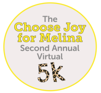 The Choose Joy for Melina Second Annual Virtual 5K