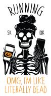 RUNNING....OMG, I'm Like LITERALLY DEAD 5K/10K