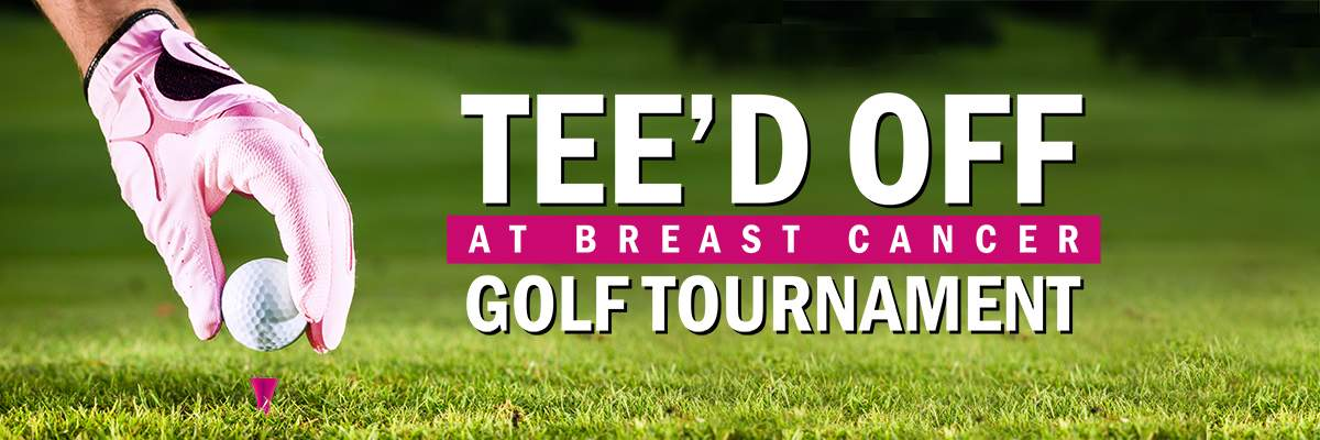 Tee'd Off At Breast Cancer Golf Tournament Banner Image